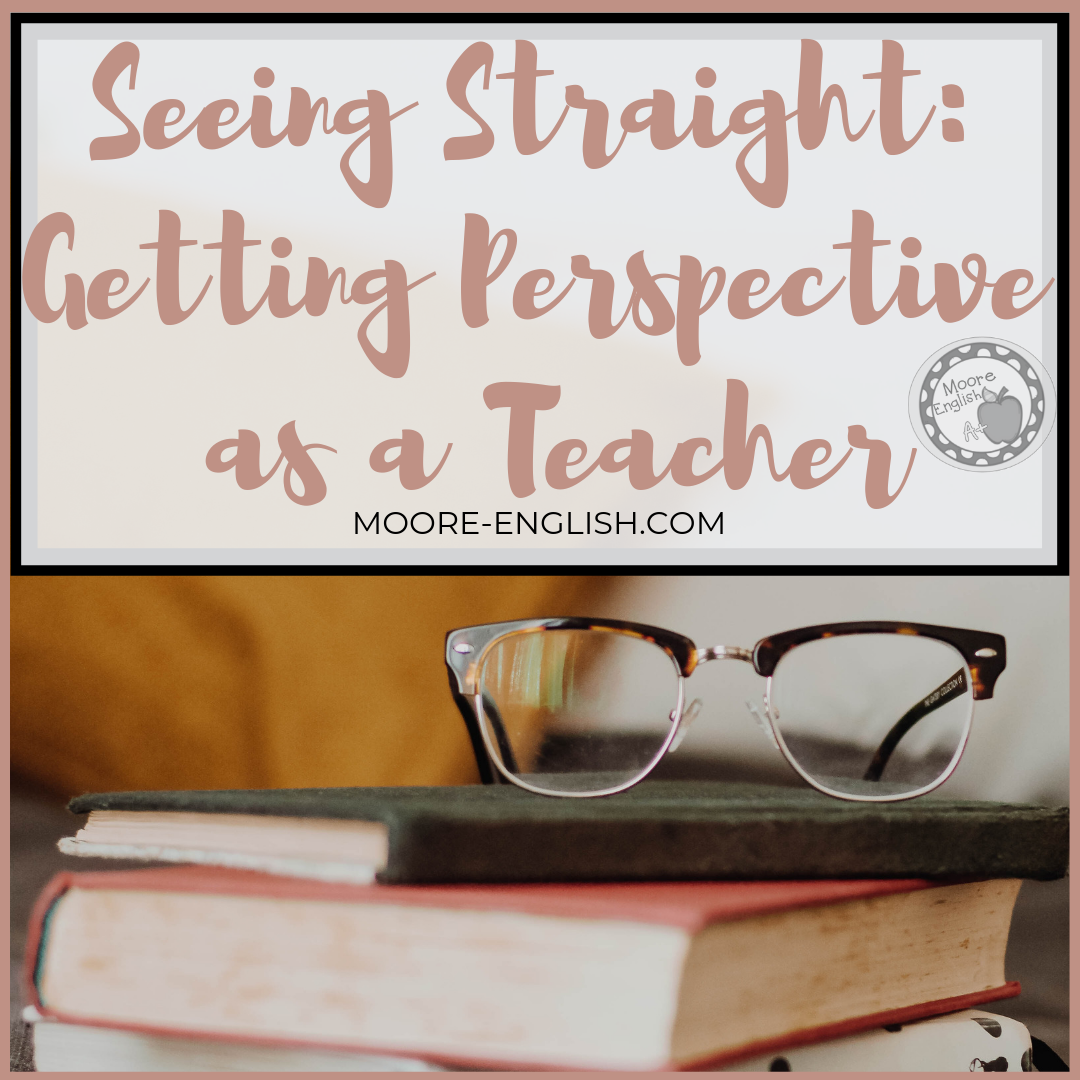 Finding Perspective as a Teacher @moore-english #moore-english moore-english.com