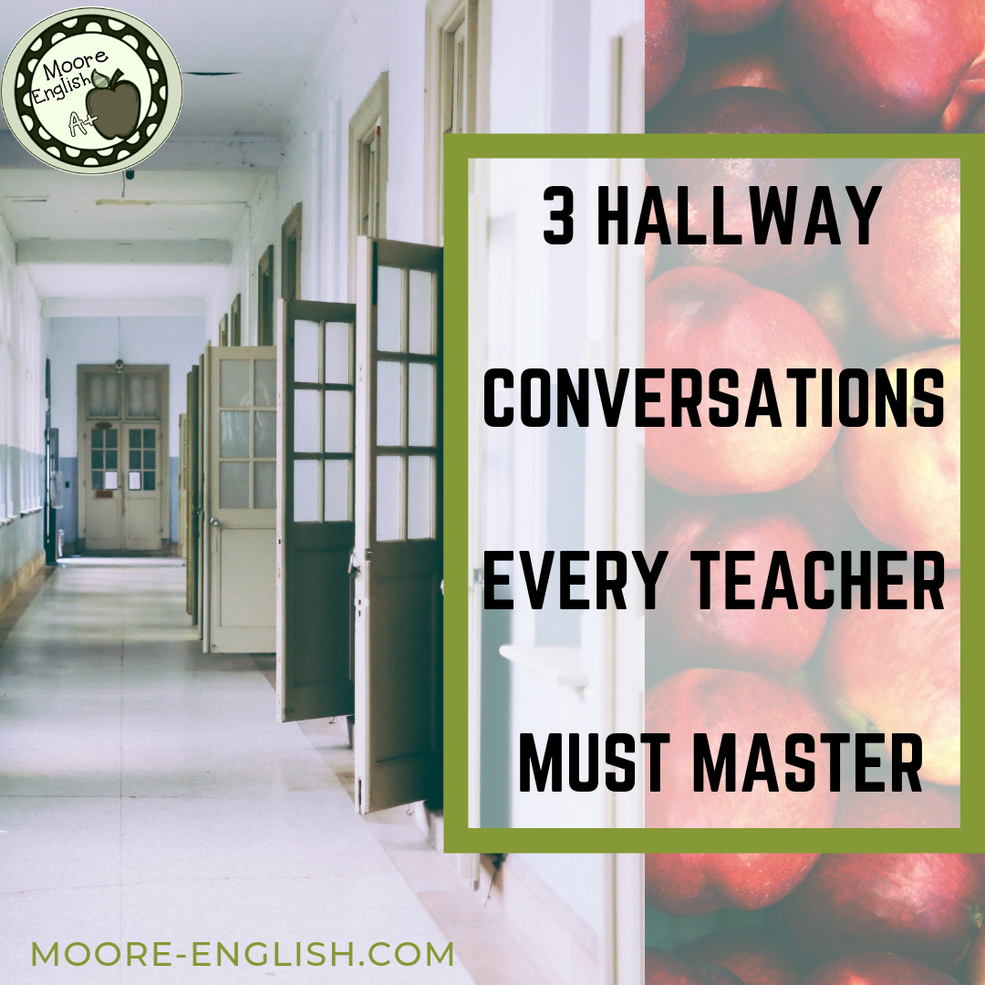 3 Hallway Conversations Every Teacher Must Master #mooreenglish @moore-english.com
