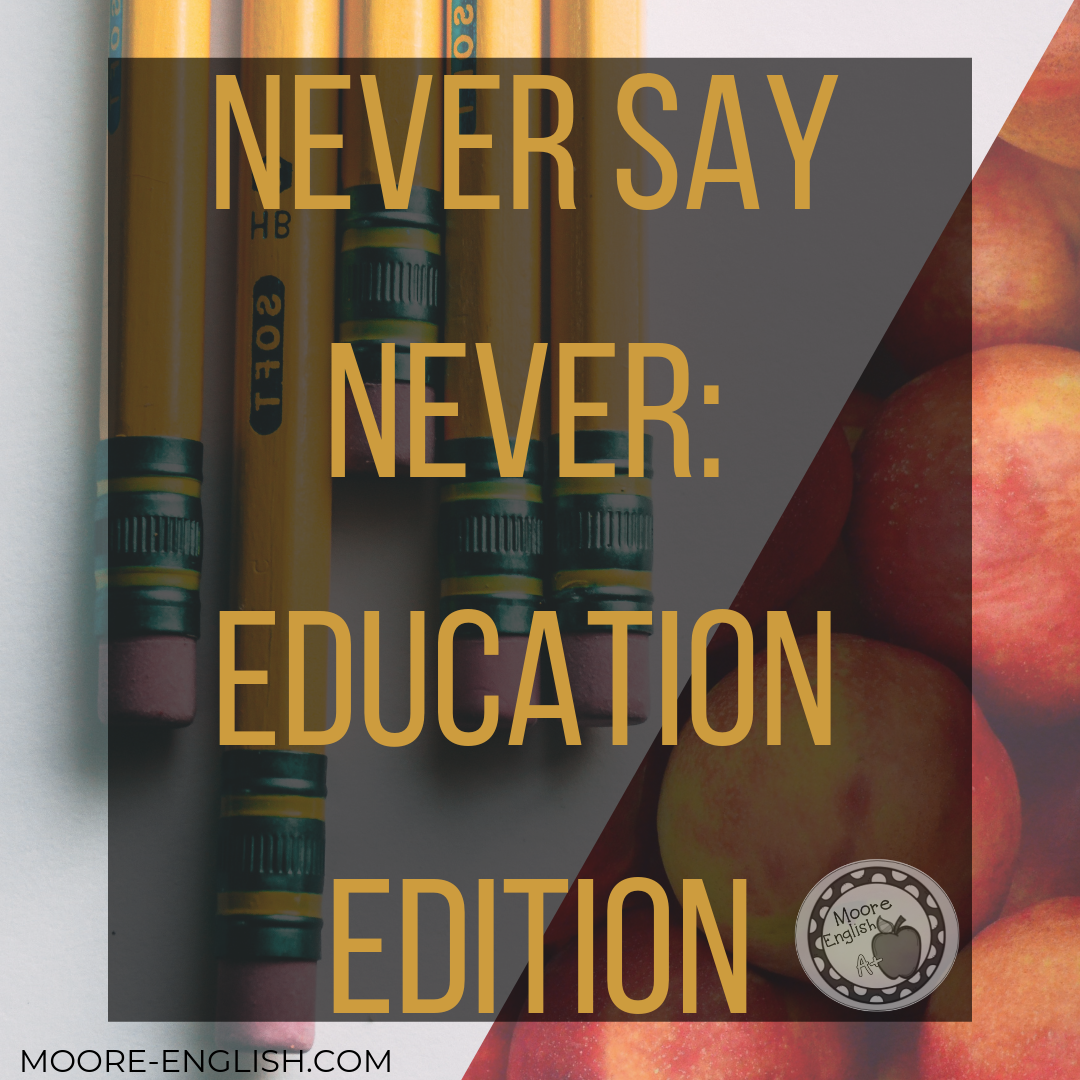 Never Say Never: Education Edition #mooreenglish @moore-english.com
